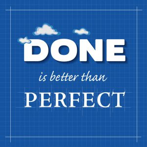Done is better than perfect, Tableau
